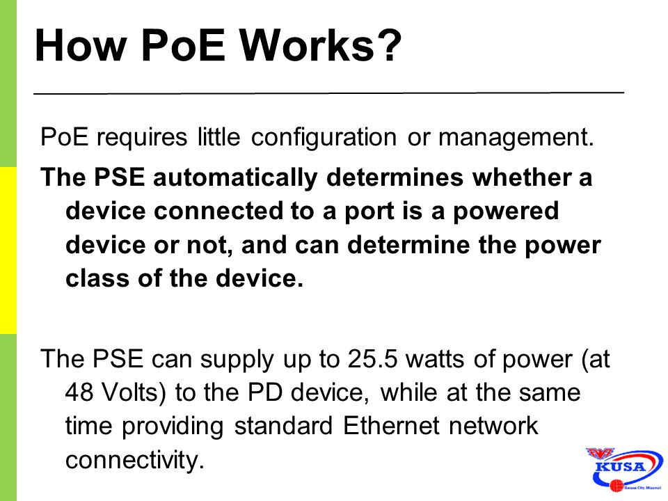 How PoE Works PoE requires little configuration or management.