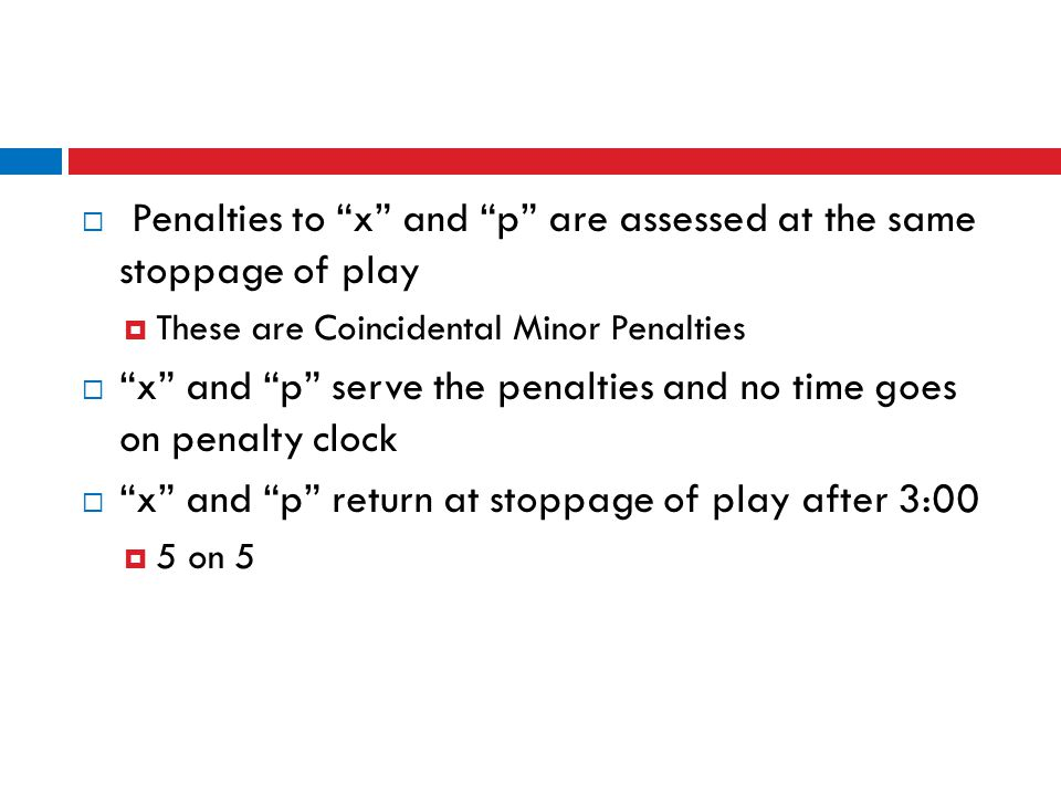 Penalties to x and p are assessed at the same stoppage of play
