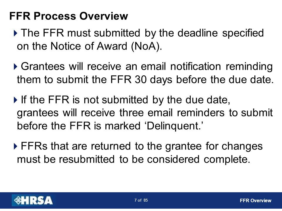 FFR Process Overview The FFR must submitted by the deadline specified on the Notice of Award (NoA).
