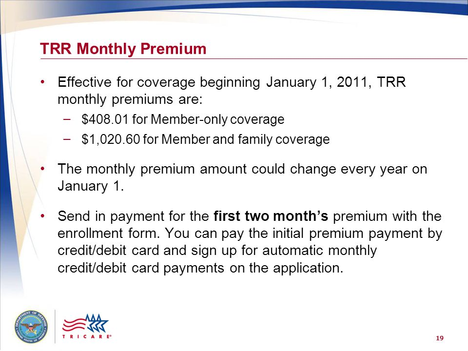 TRR Monthly Premium Effective for coverage beginning January 1, 2011, TRR monthly premiums are: $408.01 for Member-only coverage.