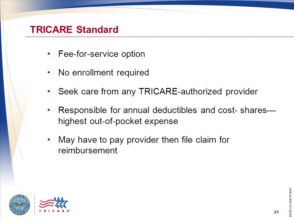 TRICARE Standard Fee-for-service option No enrollment required