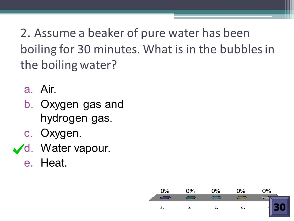 2. Assume a beaker of pure water has been boiling for 30 minutes