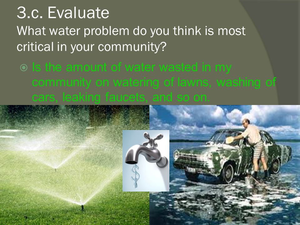 3.c. Evaluate What water problem do you think is most critical in your community