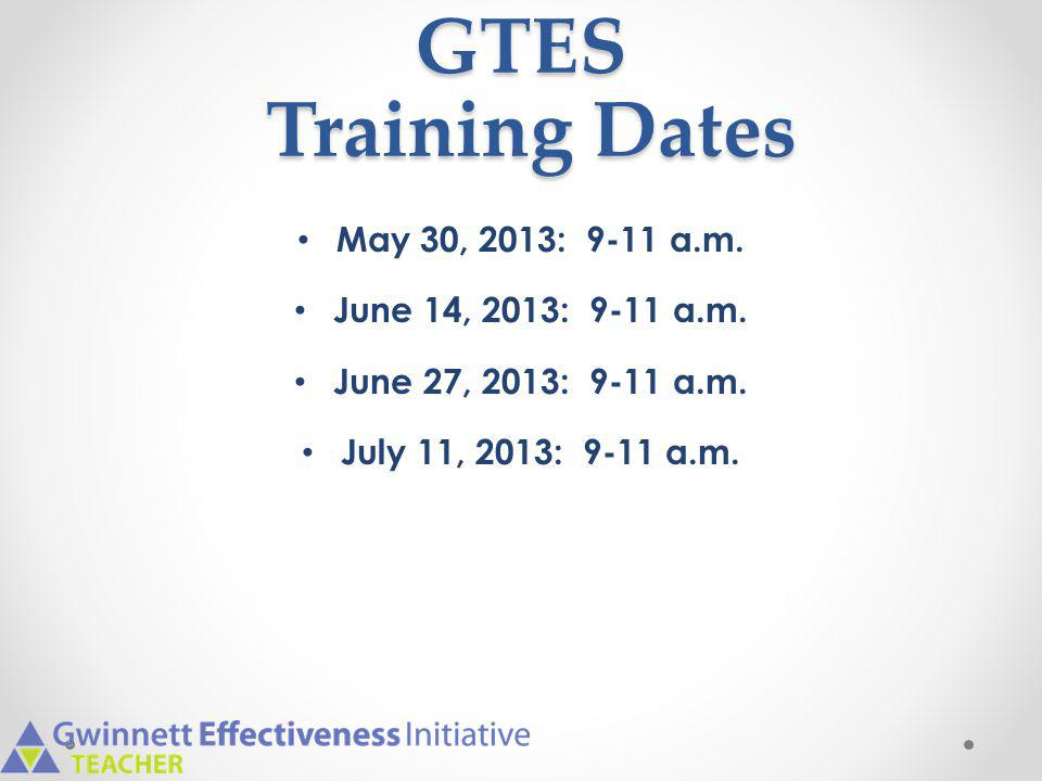GTES Training Dates May 30, 2013: 9-11 a.m. June 14, 2013: 9-11 a.m.