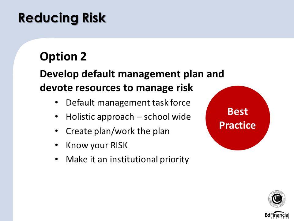 Reducing Risk Option 2. Develop default management plan and devote resources to manage risk. Default management task force.