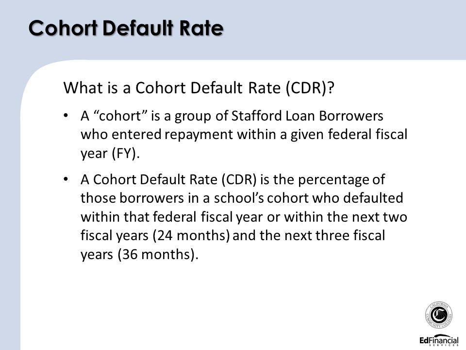 Cohort Default Rate What is a Cohort Default Rate (CDR)