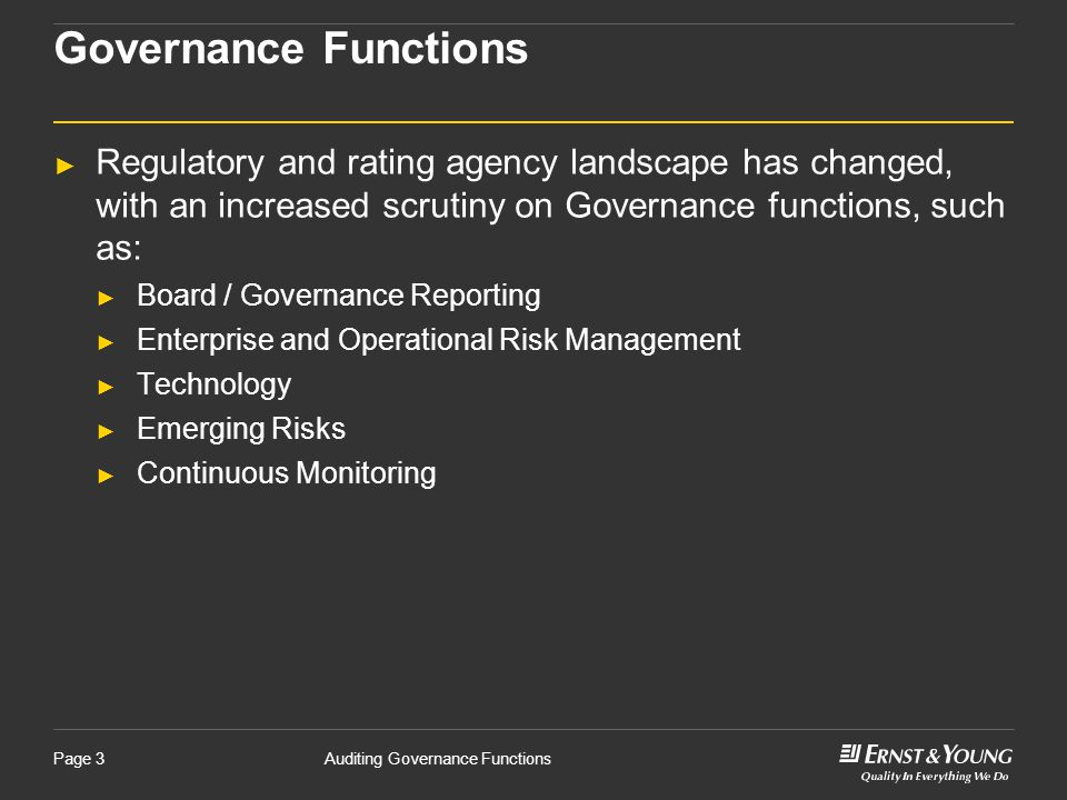 Governance Functions Regulatory and rating agency landscape has changed, with an increased scrutiny on Governance functions, such as: