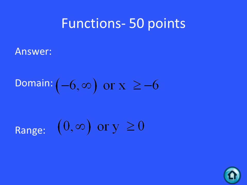 Functions- 50 points Answer: Domain: Range: