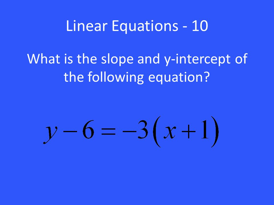 What is the slope and y-intercept of the following equation