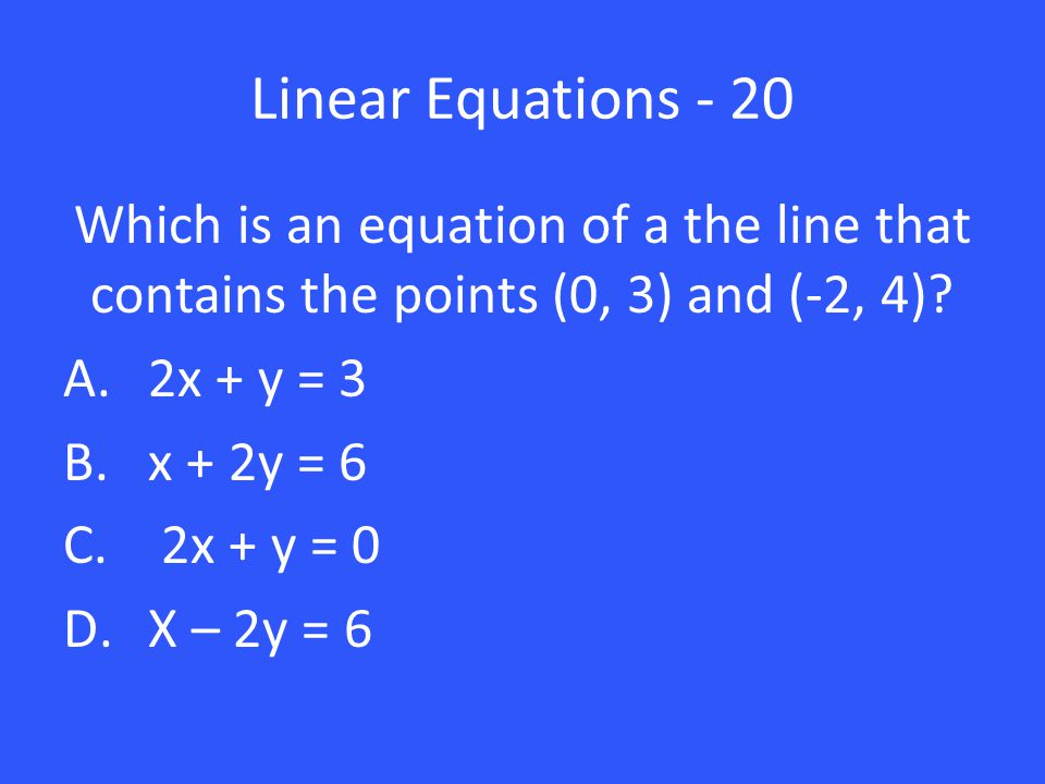 Linear Equations - 20 Which is an equation of a the line that contains the points (0, 3) and (-2, 4)