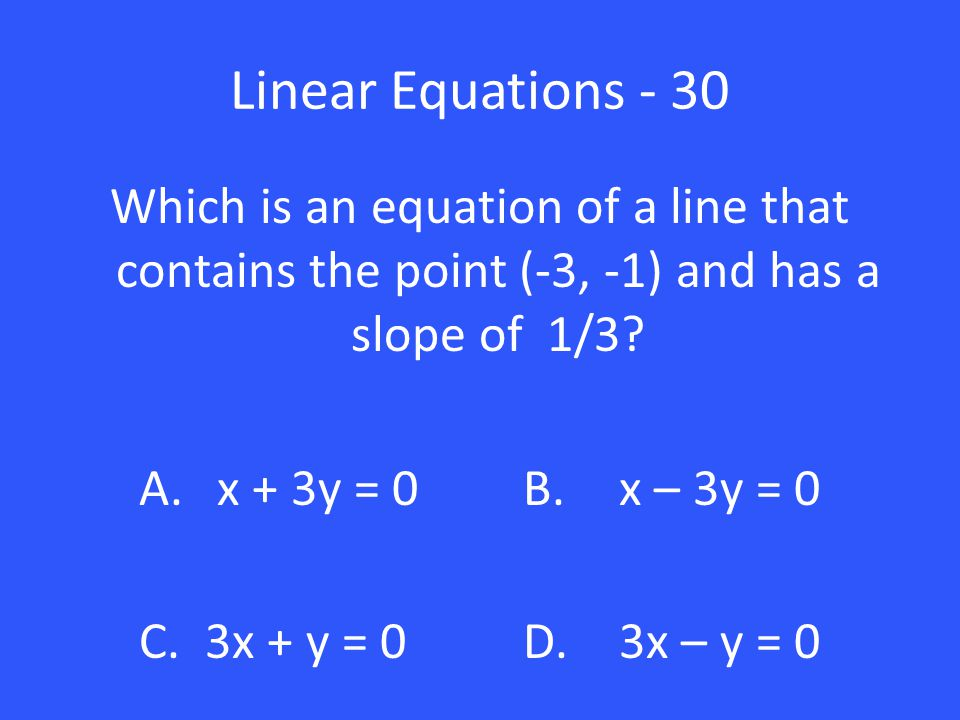 Linear Equations - 30 Which is an equation of a line that contains the point (-3, -1) and has a slope of 1/3