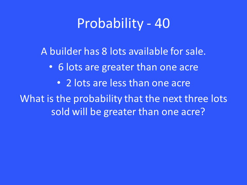 Probability - 40 A builder has 8 lots available for sale.