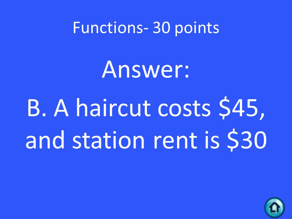 Answer: B. A haircut costs $45, and station rent is $30