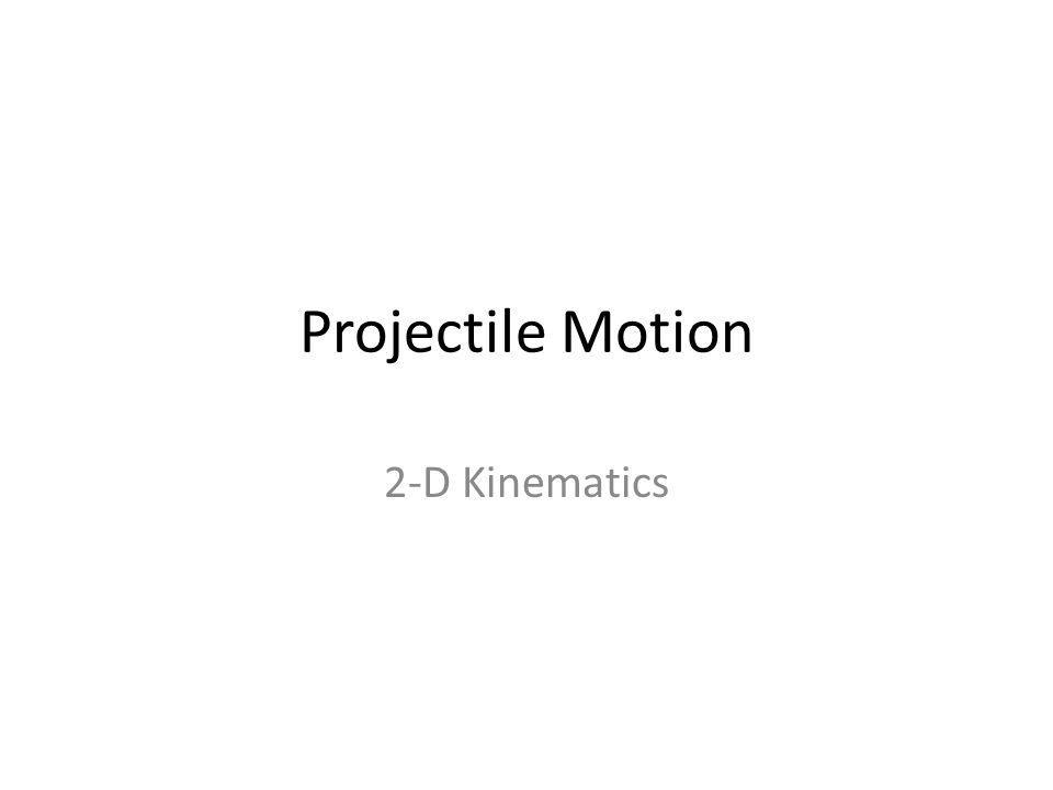 Projectile Motion 2-D Kinematics