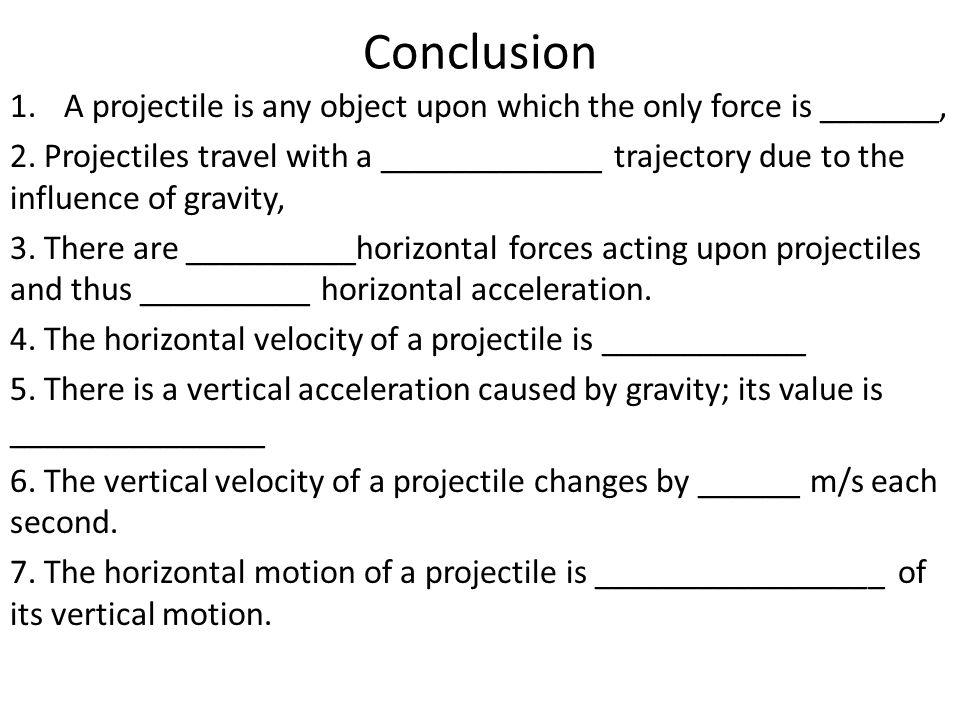 Conclusion A projectile is any object upon which the only force is _______,