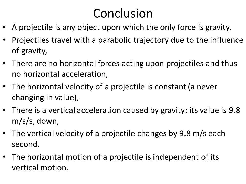 Conclusion A projectile is any object upon which the only force is gravity,