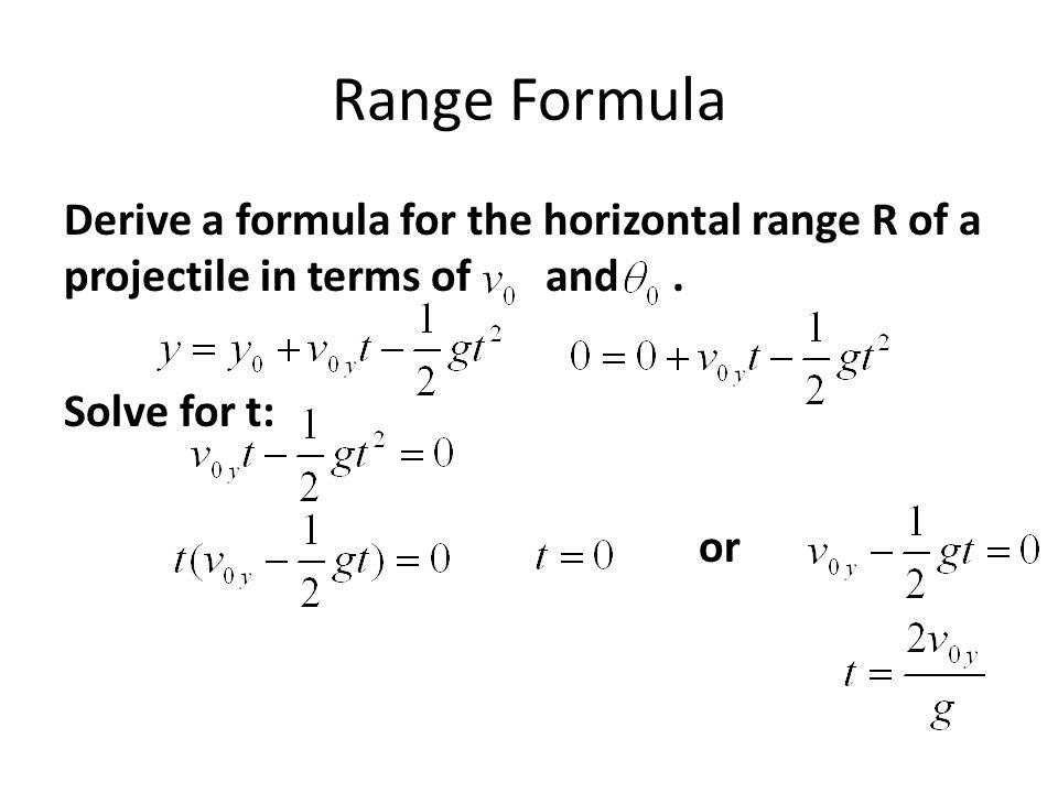 Range Formula Derive a formula for the horizontal range R of a projectile in terms of and .