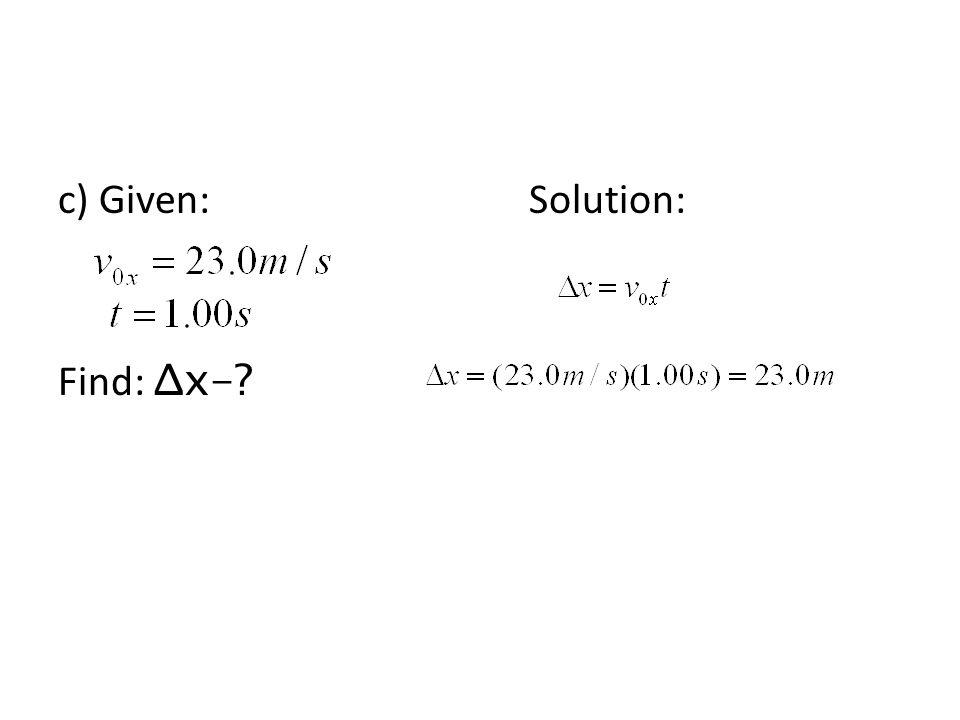 c) Given: Solution: Find: Δx-