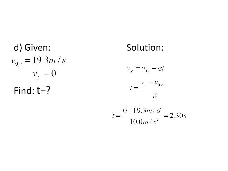d) Given: Solution: Find: t-