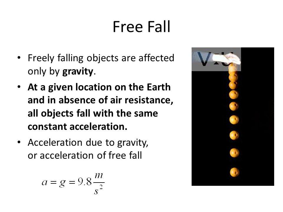 Free Fall Freely falling objects are affected only by gravity.