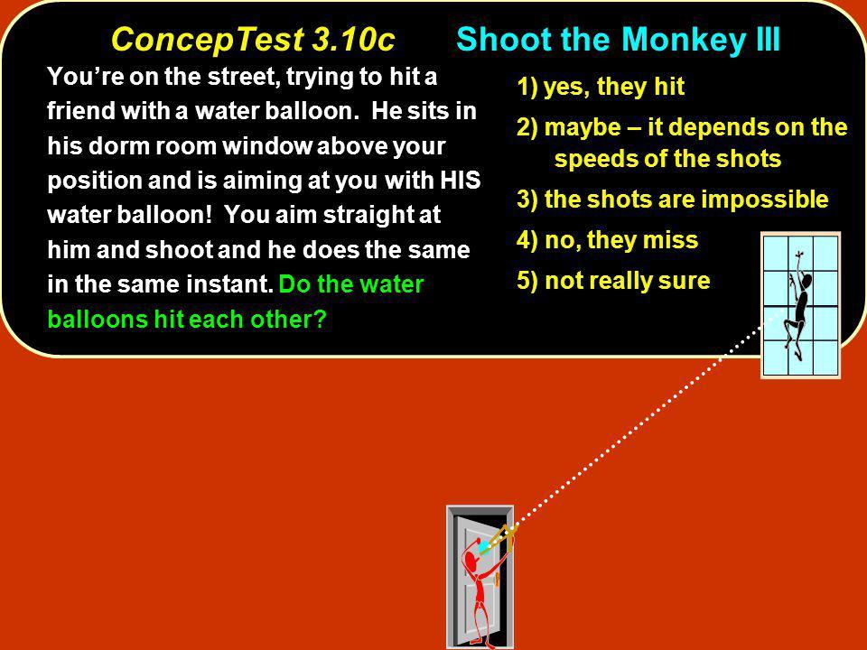 ConcepTest 3.10c Shoot the Monkey III
