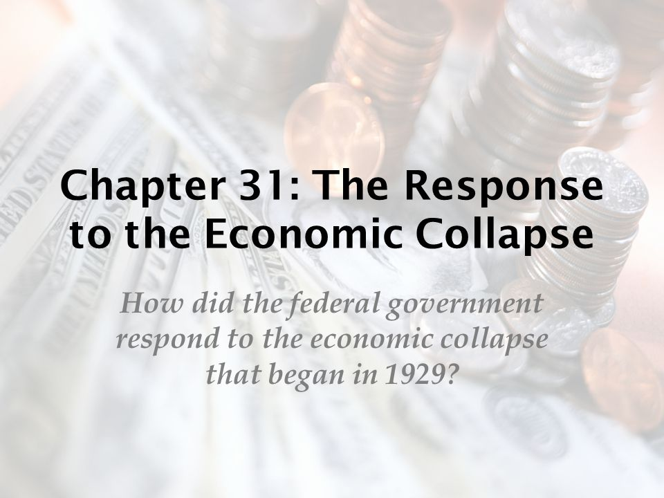 Chapter 31: The Response to the Economic Collapse