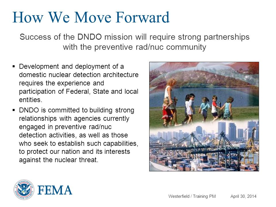 How We Move Forward Success of the DNDO mission will require strong partnerships with the preventive rad/nuc community.