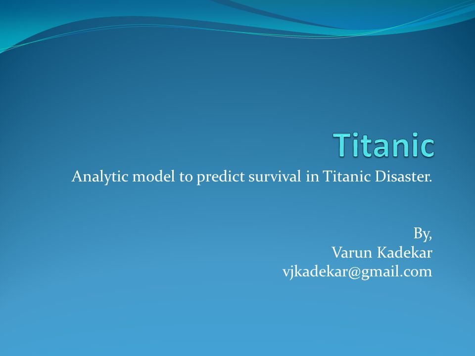 Titanic Analytic model to predict survival in Titanic Disaster. By,