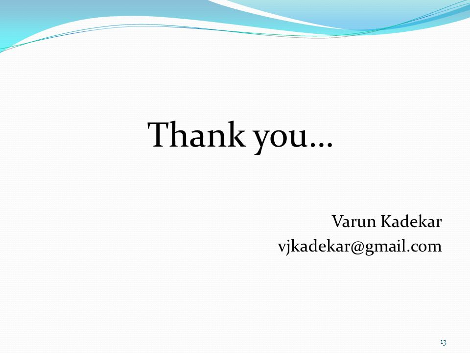 Thank you… Varun Kadekar vjkadekar@gmail.com