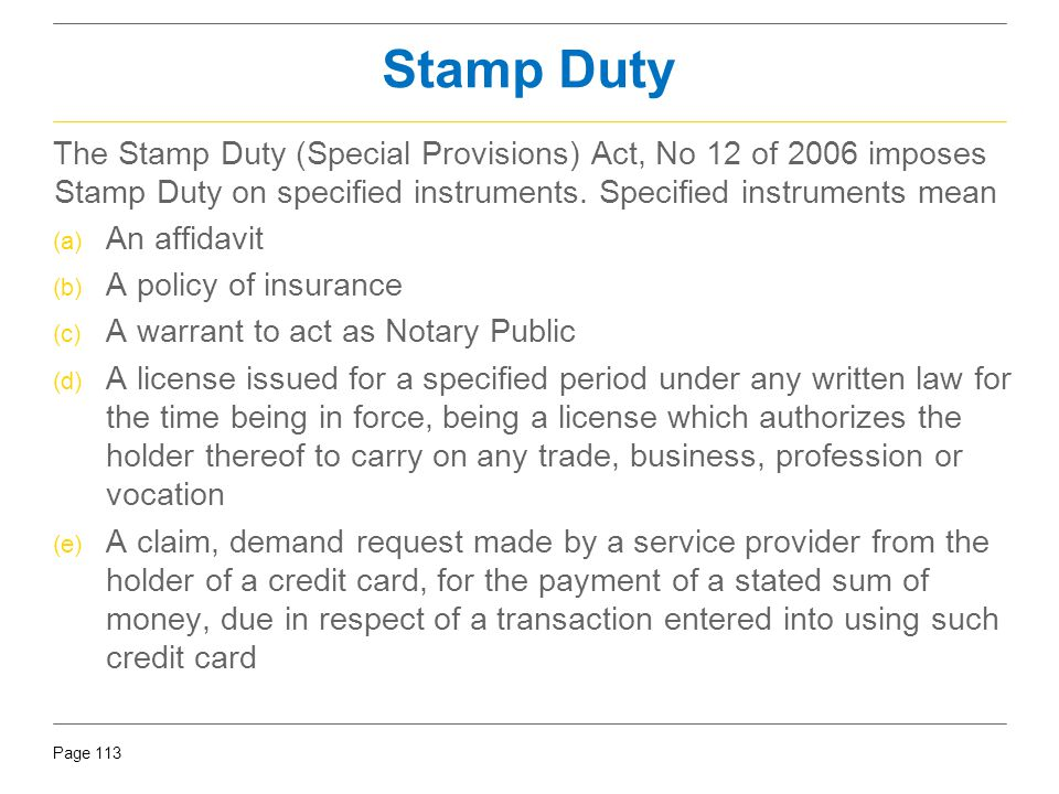 Stamp Duty The Stamp Duty (Special Provisions) Act, No 12 of 2006 imposes Stamp Duty on specified instruments. Specified instruments mean.