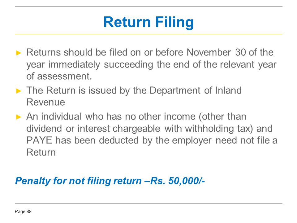 Return Filing Returns should be filed on or before November 30 of the year immediately succeeding the end of the relevant year of assessment.