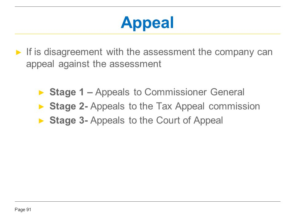 Appeal If is disagreement with the assessment the company can appeal against the assessment. Stage 1 – Appeals to Commissioner General.