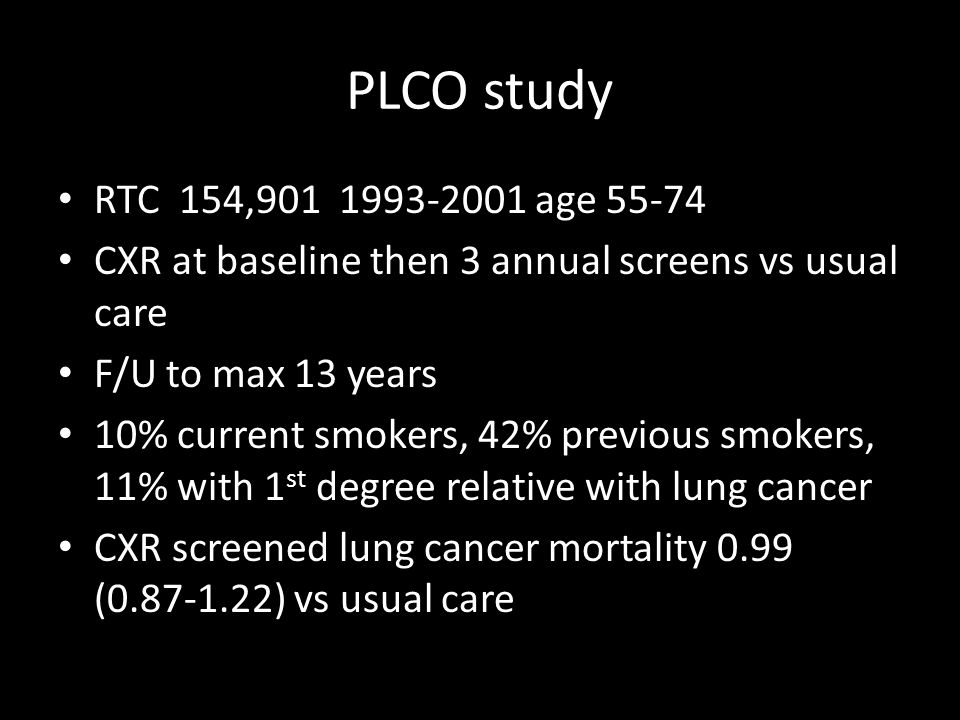 PLCO study RTC 154,901 1993-2001 age 55-74. CXR at baseline then 3 annual screens vs usual care.