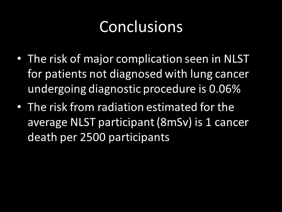 Conclusions The risk of major complication seen in NLST for patients not diagnosed with lung cancer undergoing diagnostic procedure is 0.06%