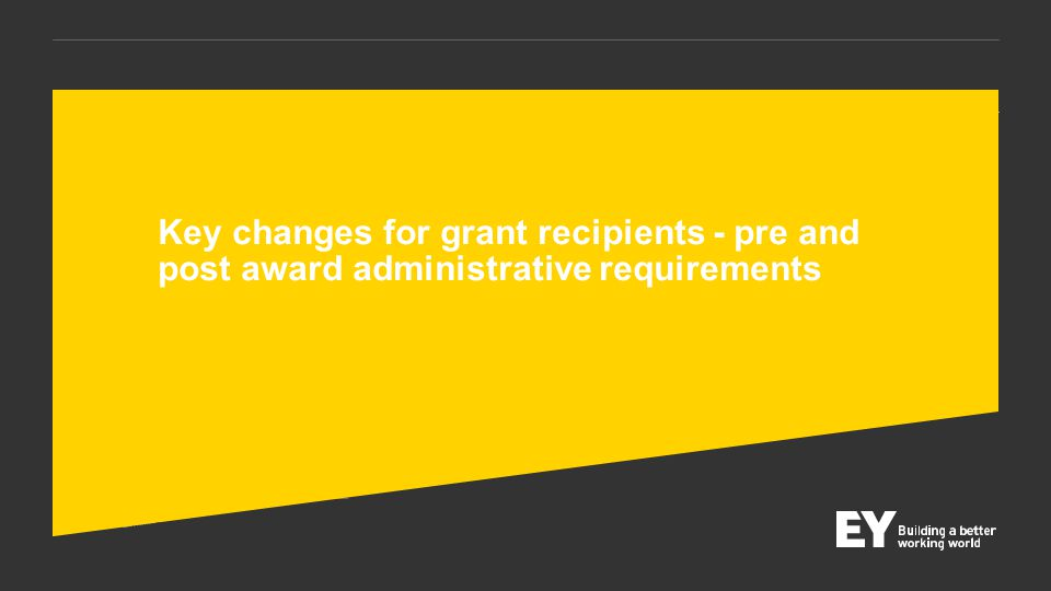 Key changes for grant recipients - pre and post award administrative requirements