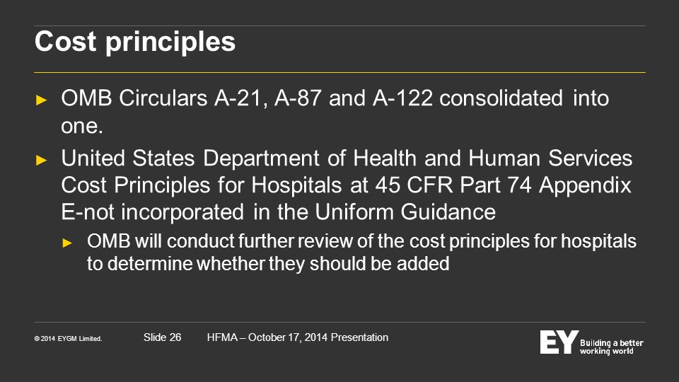 Cost principles OMB Circulars A-21, A-87 and A-122 consolidated into one.