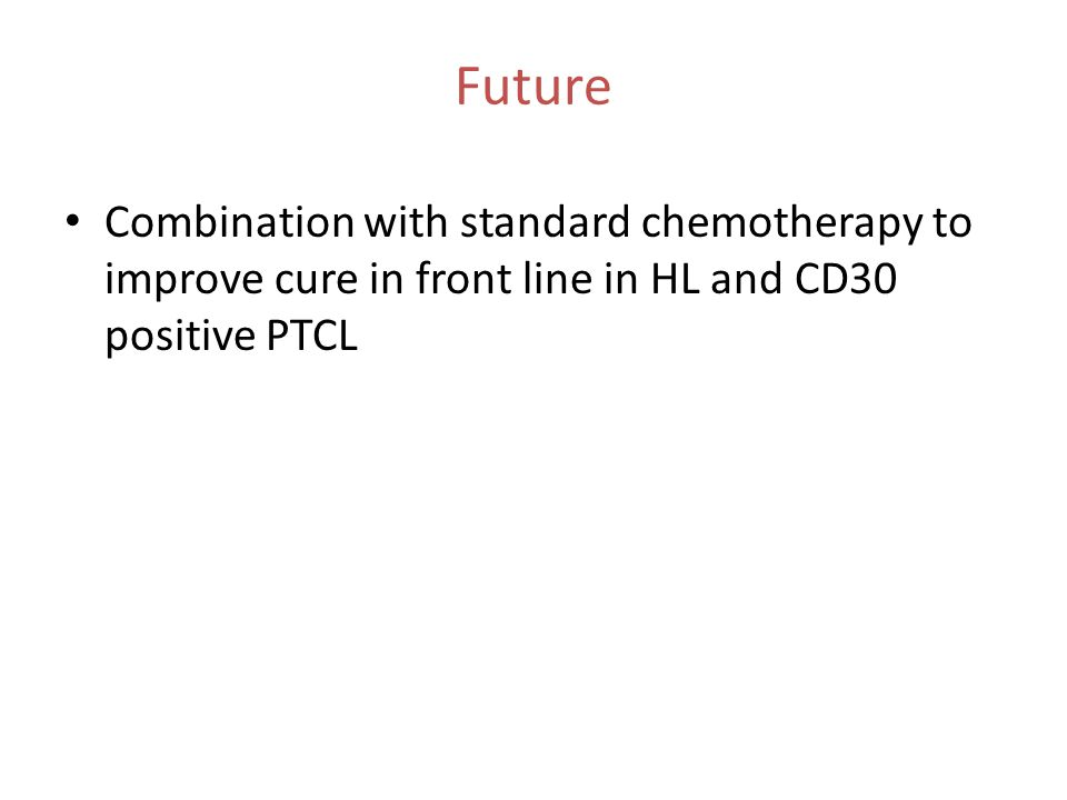 Future Combination with standard chemotherapy to improve cure in front line in HL and CD30 positive PTCL.