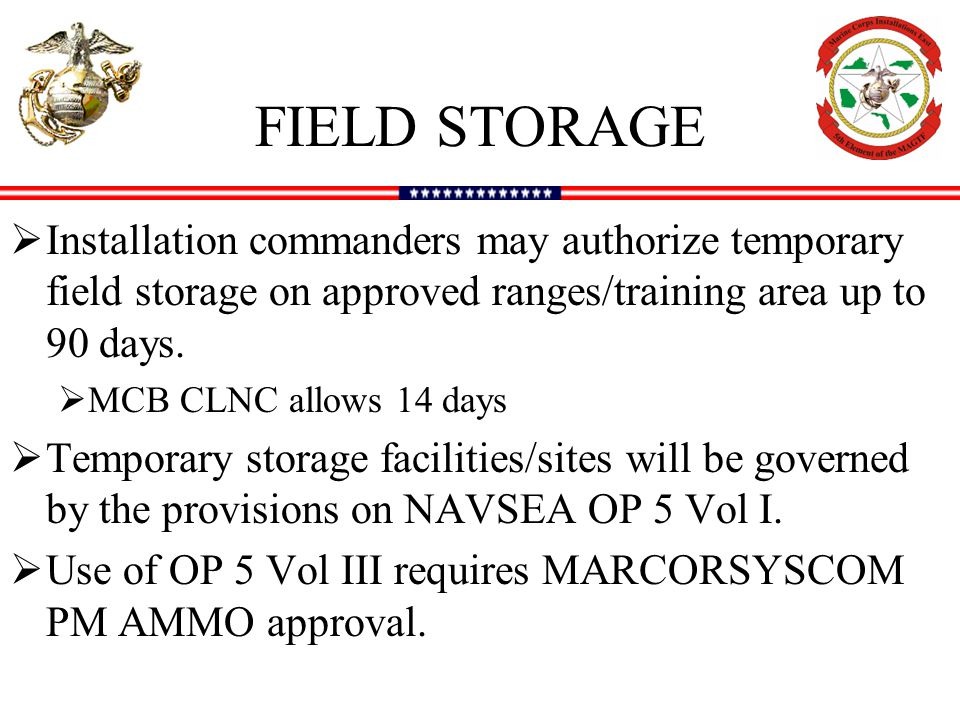 FIELD STORAGE Installation commanders may authorize temporary field storage on approved ranges/training area up to 90 days.