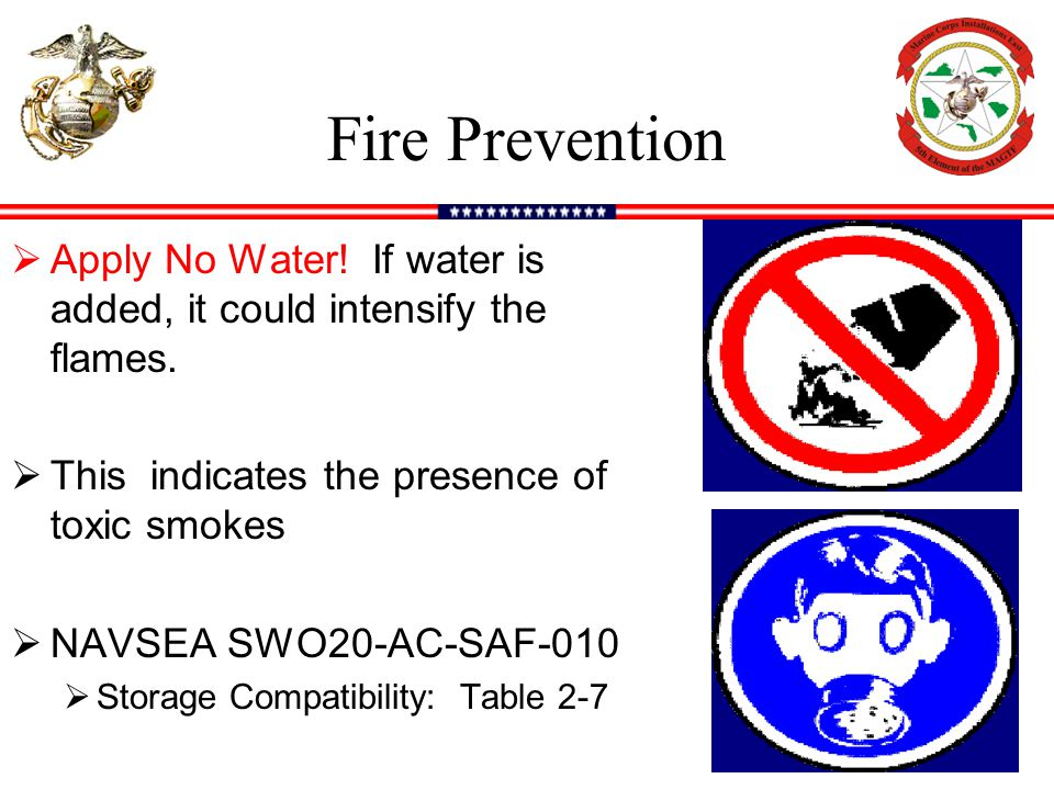 Fire Prevention Apply No Water! If water is added, it could intensify the flames. This indicates the presence of toxic smokes.