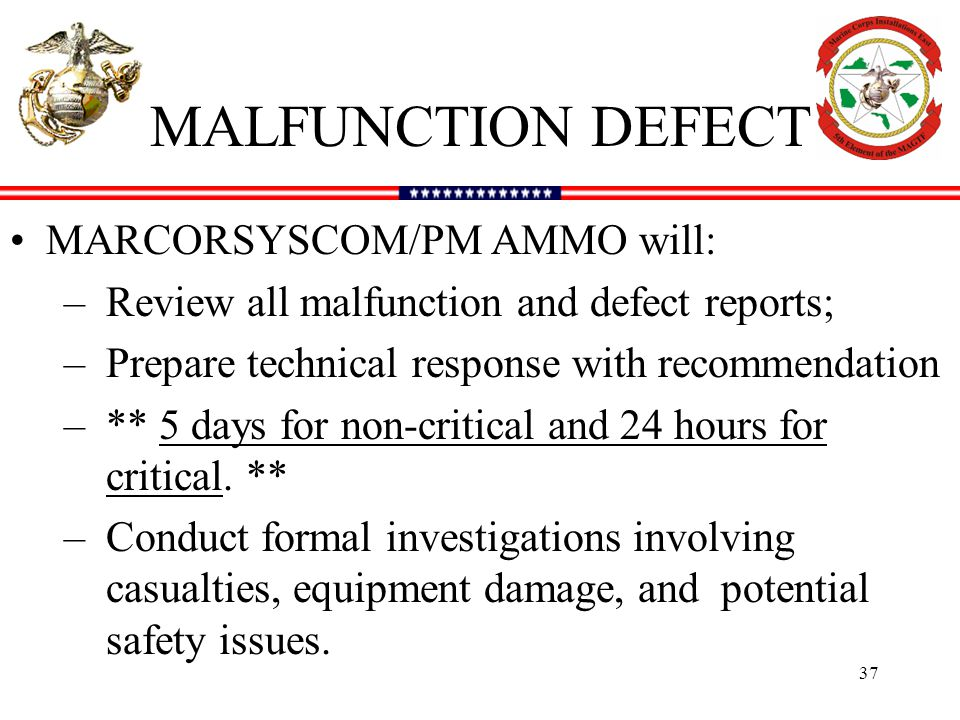 MALFUNCTION DEFECT MARCORSYSCOM/PM AMMO will: