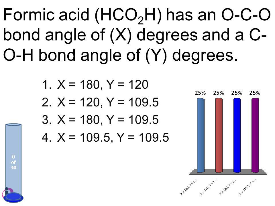 Formic acid (HCO2H) has an O-C-O bond angle of (X) degrees and a C-O-H bond angle of (Y) degrees.