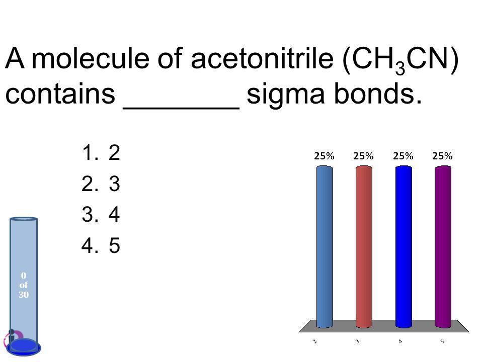A molecule of acetonitrile (CH3CN) contains _______ sigma bonds.