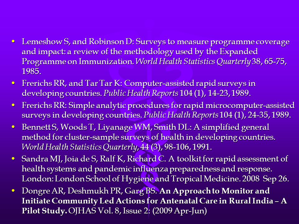 Lemeshow S, and Robinson D: Surveys to measure programme coverage and impact: a review of the methodology used by the Expanded Programme on Immunization. World Health Statistics Quarterly 38, 65-75, 1985.