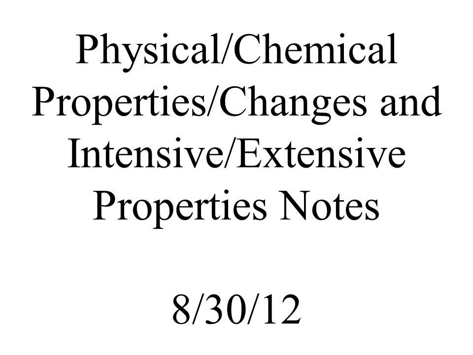 Physical/Chemical Properties/Changes and Intensive/Extensive Properties Notes 8/30/12