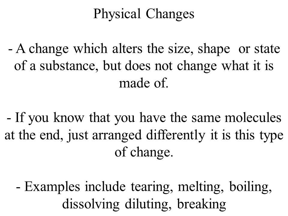 Physical Changes - A change which alters the size, shape