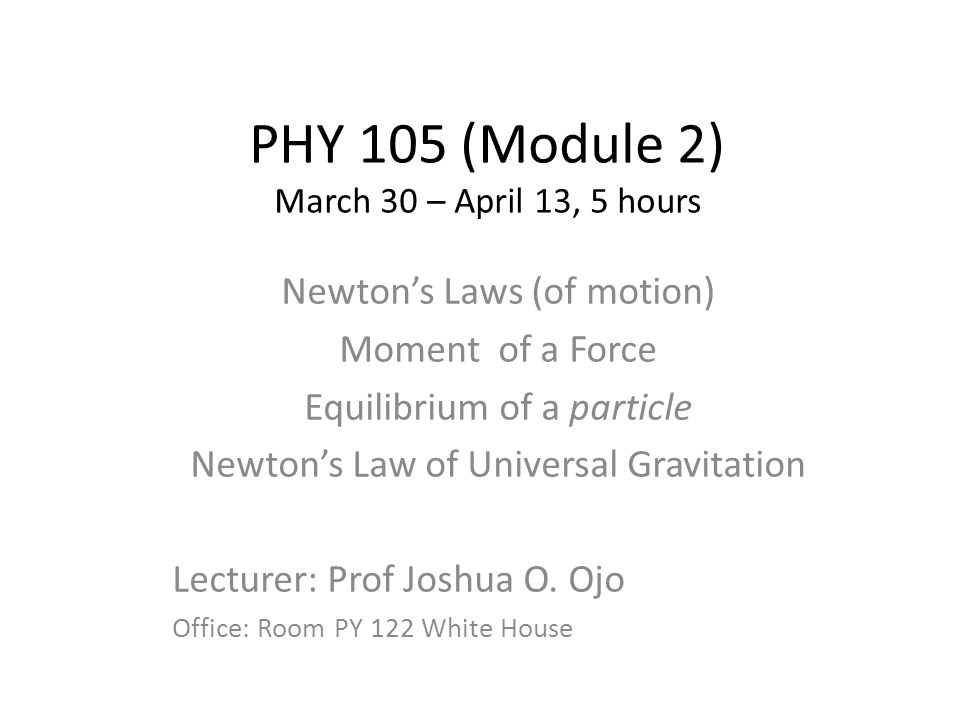 PHY 105 (Module 2) March 30 – April 13, 5 hours