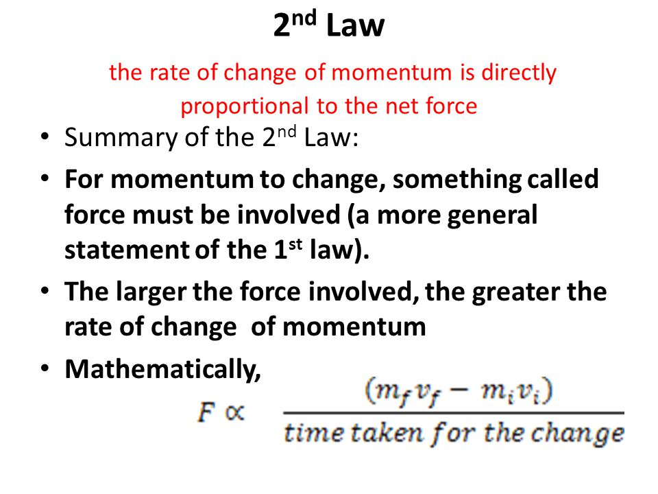 2nd Law the rate of change of momentum is directly proportional to the net force