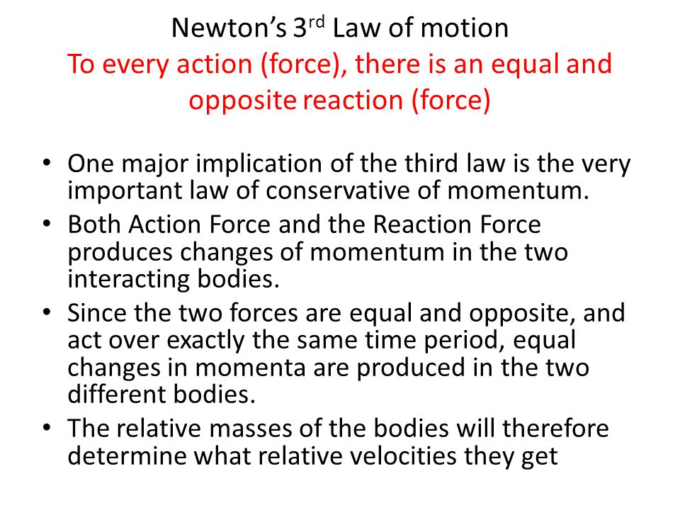 Newton's 3rd Law of motion To every action (force), there is an equal and opposite reaction (force)