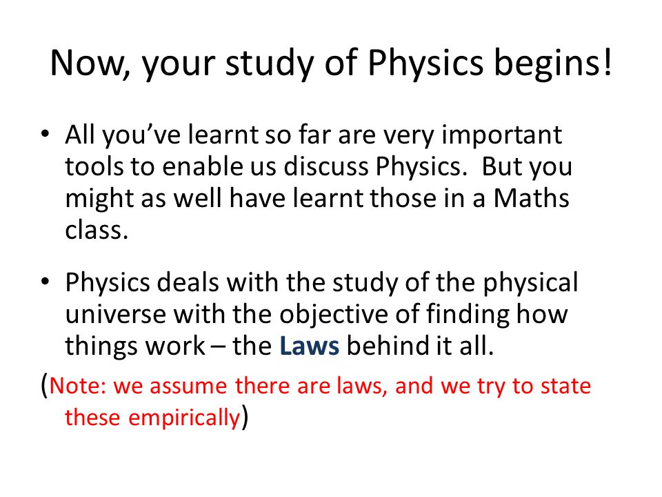 Now, your study of Physics begins!