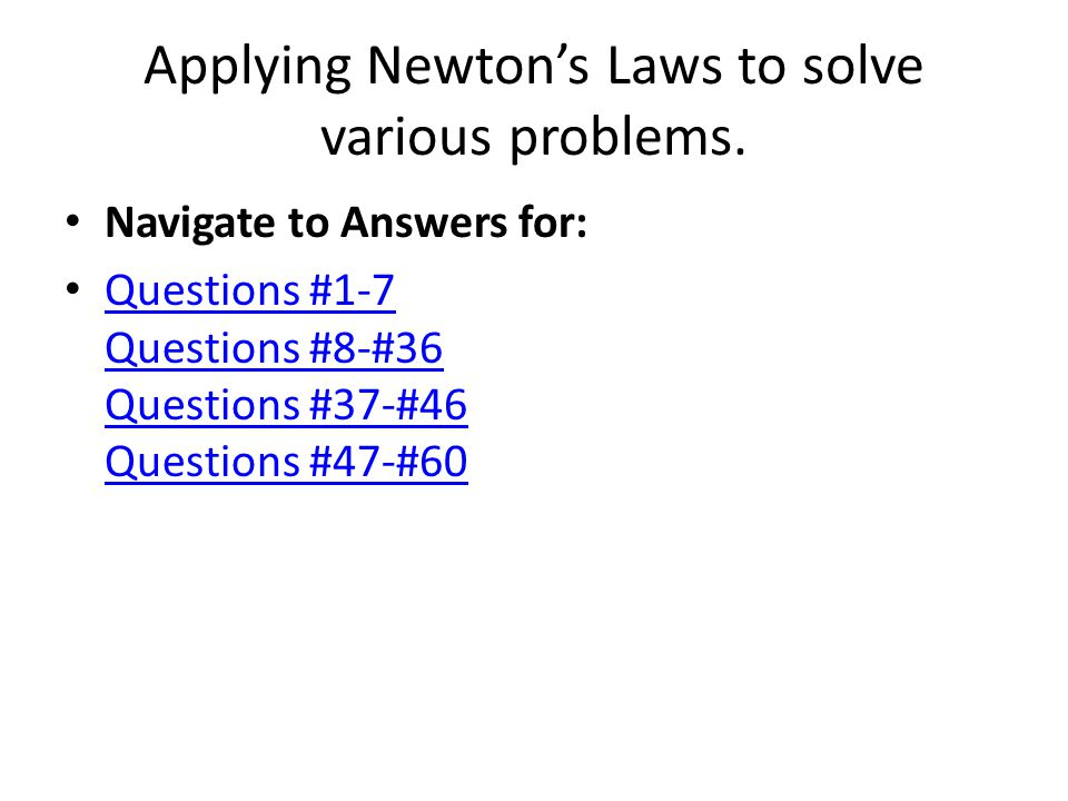 Applying Newton's Laws to solve various problems.